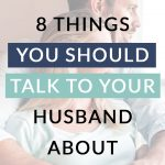Sometimes it can be difficult to talk to your husband, especially if communication isn't your strong point. But these 8 things you should definitely cover. How many of them do you talk to your husband about?