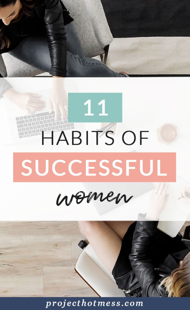 Success doesn't just happen. It comes from creating habits that are repeated over and over again. These are 11 habits of successful women you can copy too!