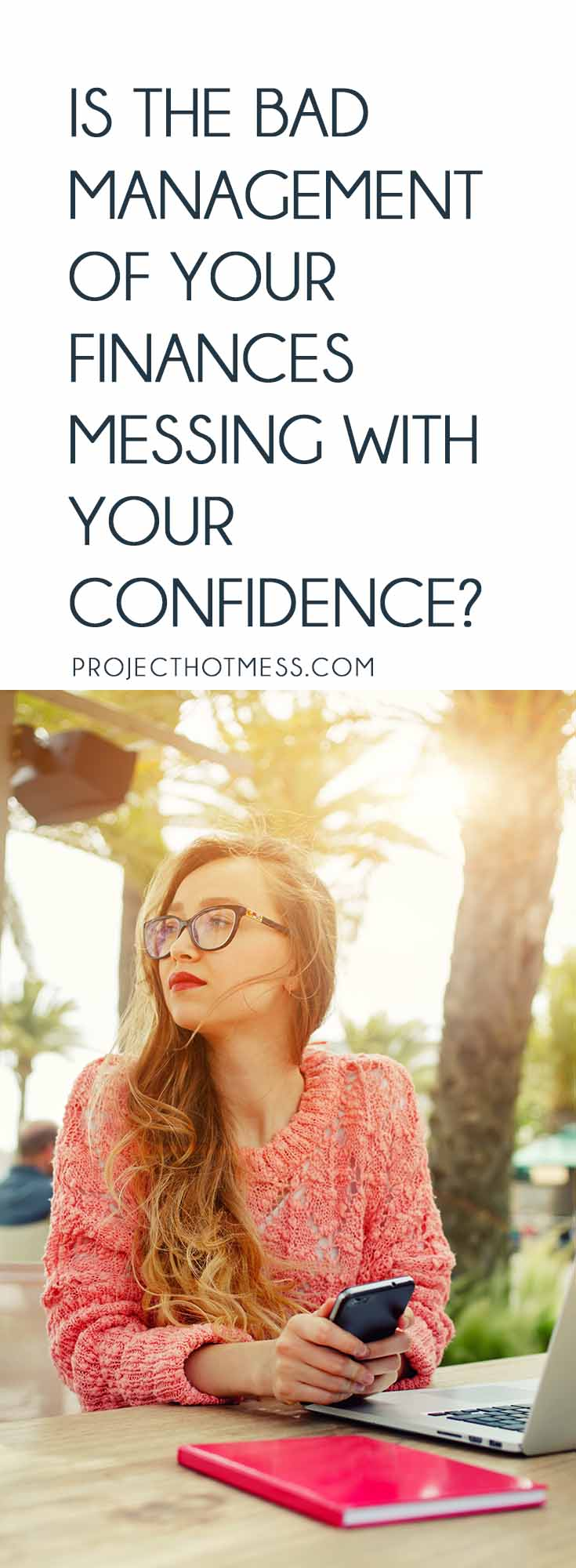 One thing that can destroy your confidence is the bad management of your finances. Whether you have a lot of money or not, learning to manage it is vital. Personal Finance | Money | Money Goals | Budgeting | Budgeting Goals | Budgeting Ideas | Finances | Financial Planning | Money Mindset | Positive Money Mindset |