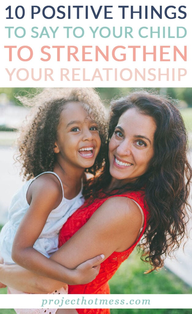 Parenting is rough, and sometimes it feels like all you do is say 'no' and yell. Add some balance with these positive things to say to your child each day.