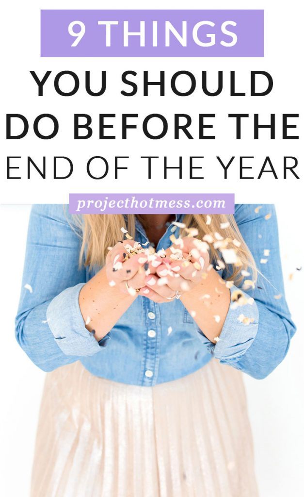 While it's easy to start thinking of next year and all the things you want to do, these are things you should do before the end of the year and make the most of what's left of this year, now.