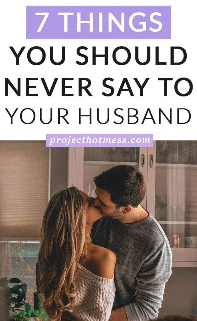 We all say things in the heat of the moment, but there are certain things you should never say to your husband. Your relationship is full of love, but saying these things to your spouse could ruin your relationship.