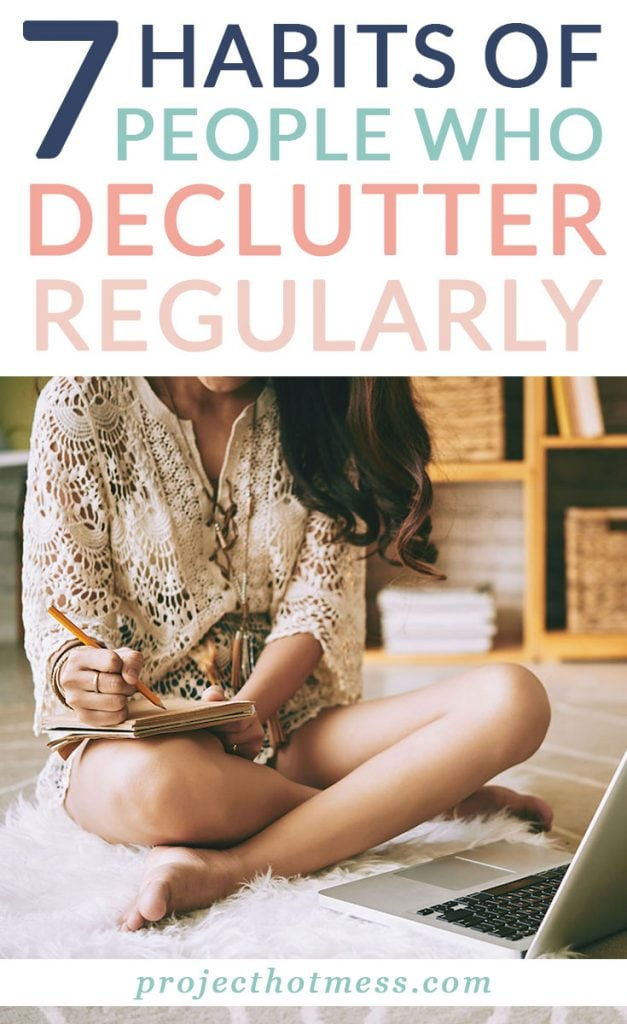Decluttering isn't something you do once, it's a habit you form that keeps your space clear of clutter. Whether it's a simple clean out or a more minimalist lifestyle, these are the habits of people who declutter regularly (and effectively).