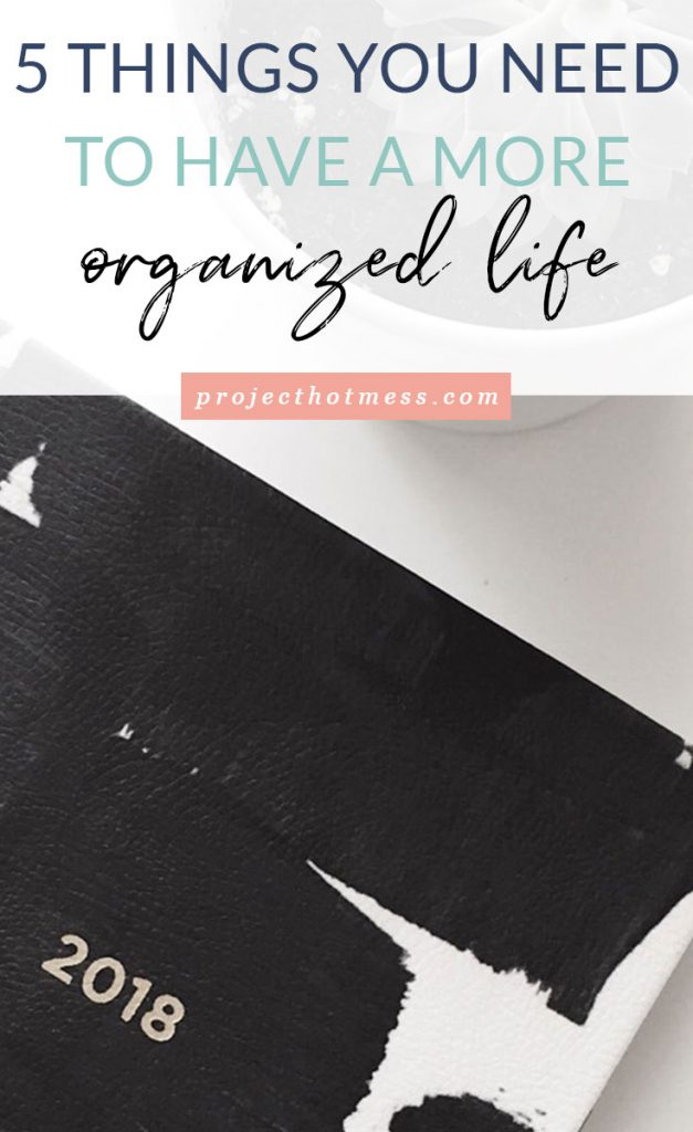 Do you want a more organized life but don't know where to start? Are you unsure what an 'organized life' even means? Here are some questions to ask yourself first and then the five things you need to have a more organized life!