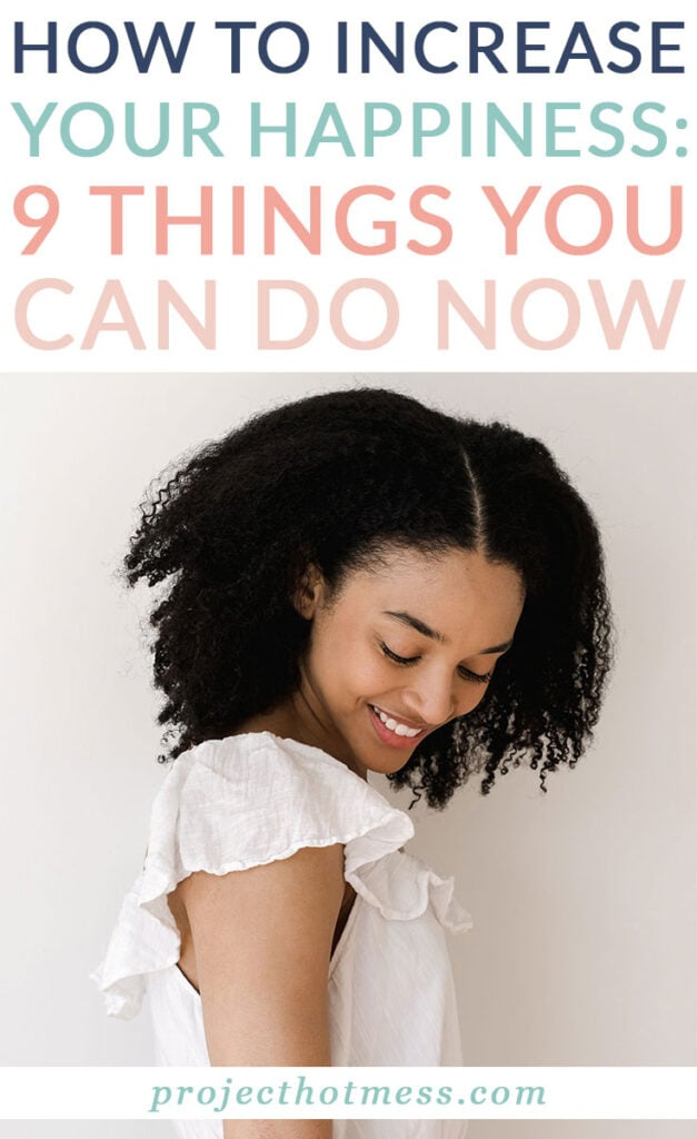 At times, we could all use a little more happiness. Knowing how to lift your mood is a valuable skill to have. Here are 9 things you can do now to increase your happiness.